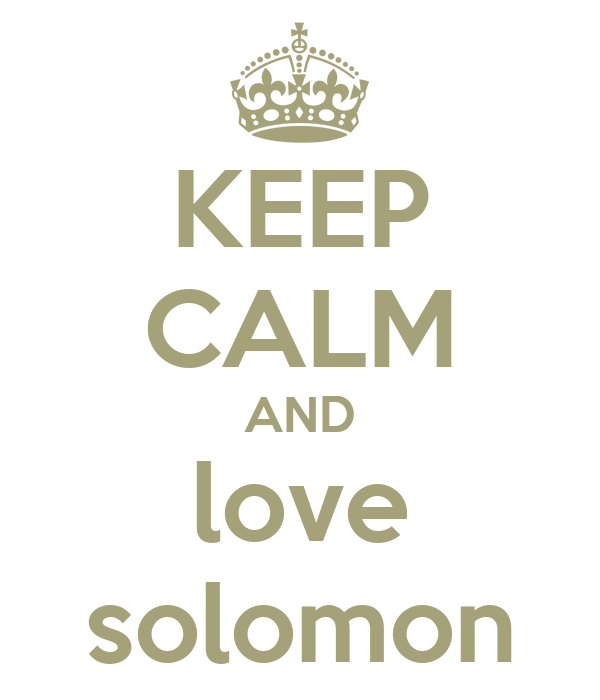 KEEP CALM AND love solomon
