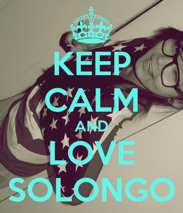 KEEP CALM AND LOVE SOLONGO