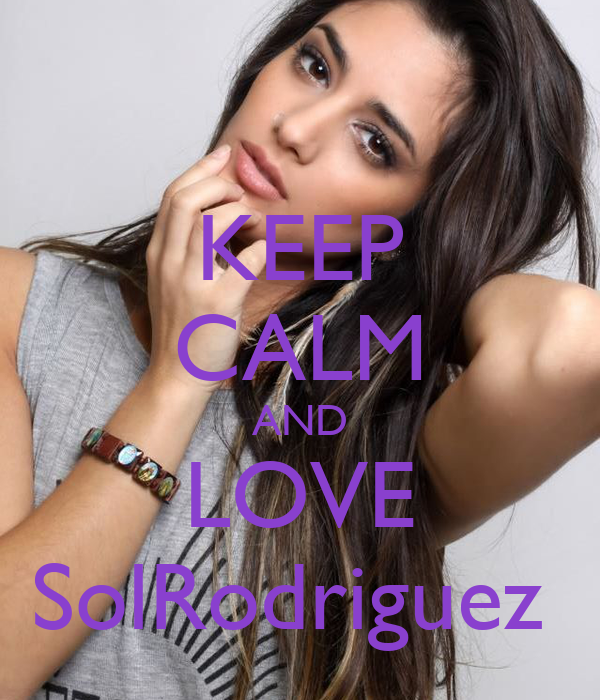 KEEP CALM AND LOVE SolRodriguez
