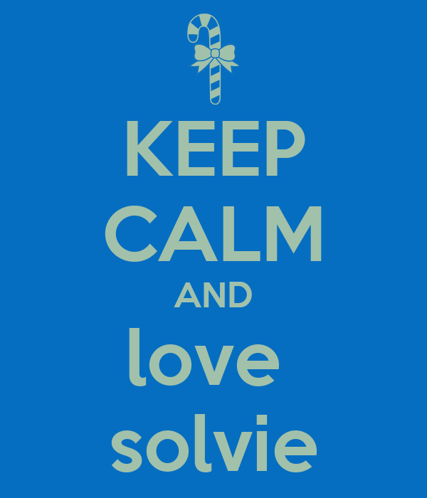 KEEP CALM AND love  solvie