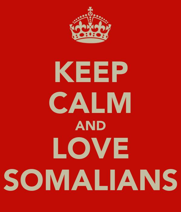 KEEP CALM AND LOVE SOMALIANS