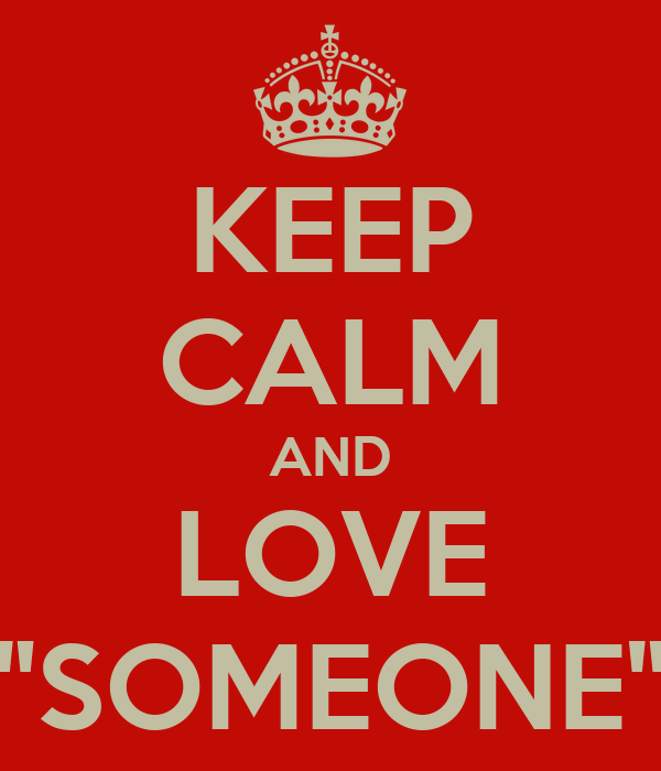 "KEEP CALM AND LOVE ""SOMEONE"""