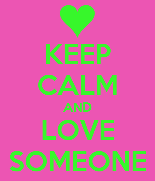 KEEP CALM AND LOVE SOMEONE