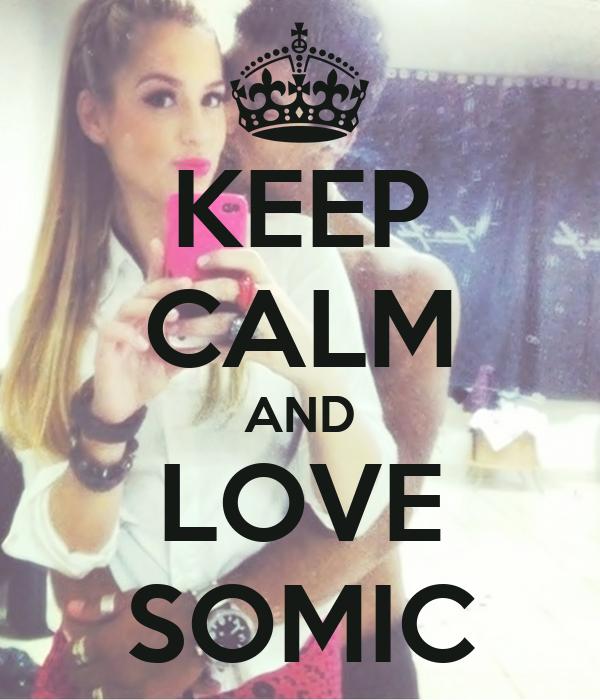 KEEP CALM AND LOVE SOMIC