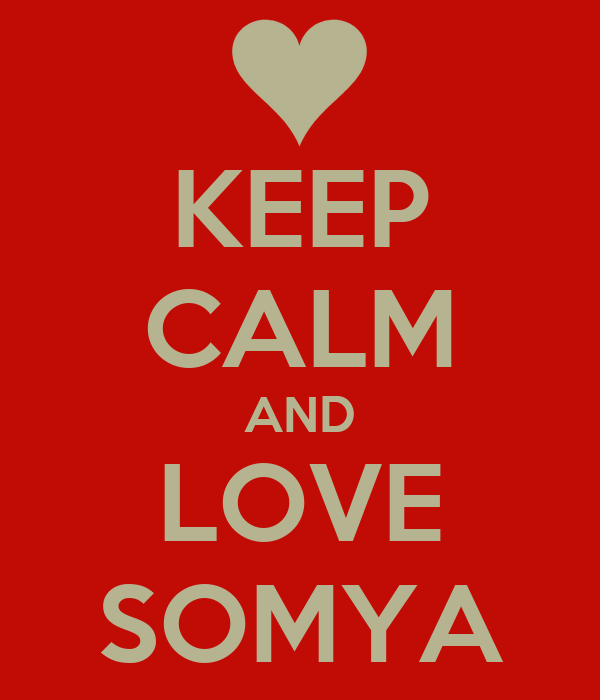 KEEP CALM AND LOVE SOMYA