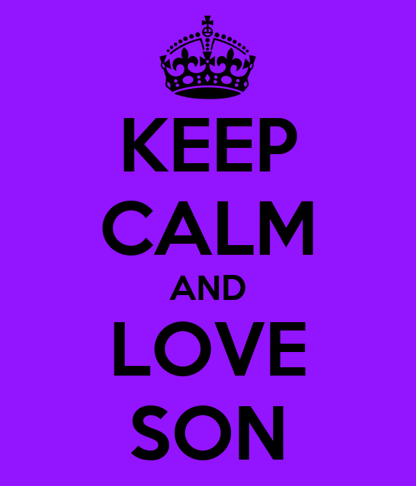 KEEP CALM AND LOVE SON