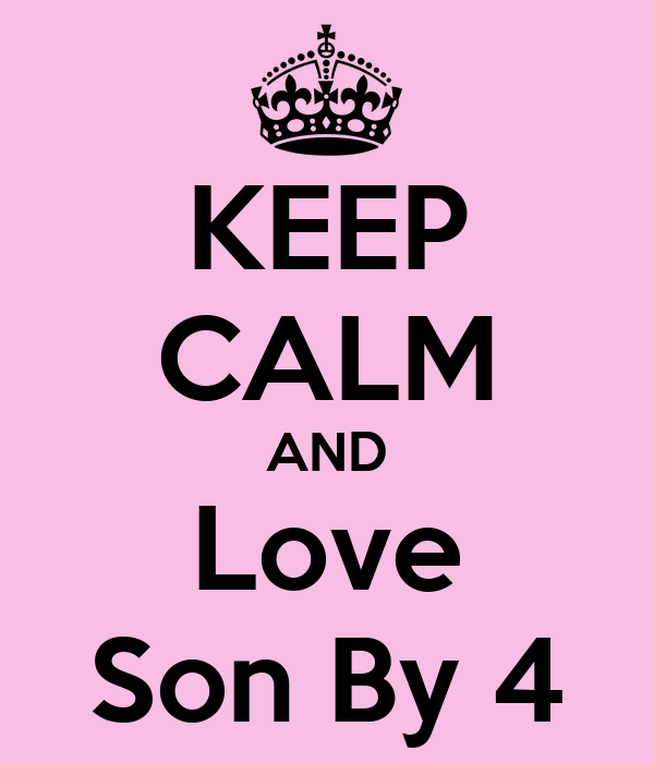 KEEP CALM AND Love Son By 4