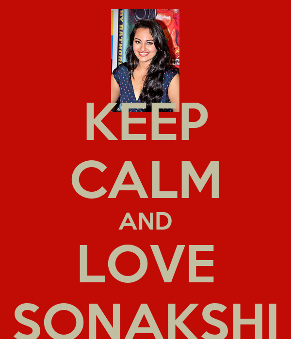 KEEP CALM AND LOVE SONAKSHI