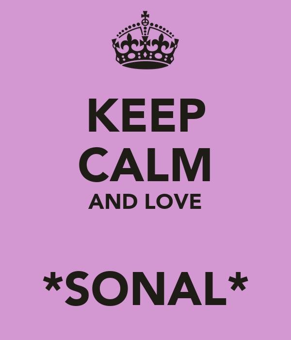 KEEP CALM AND LOVE  *SONAL*