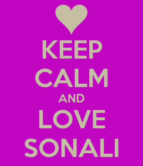 KEEP CALM AND LOVE SONALI