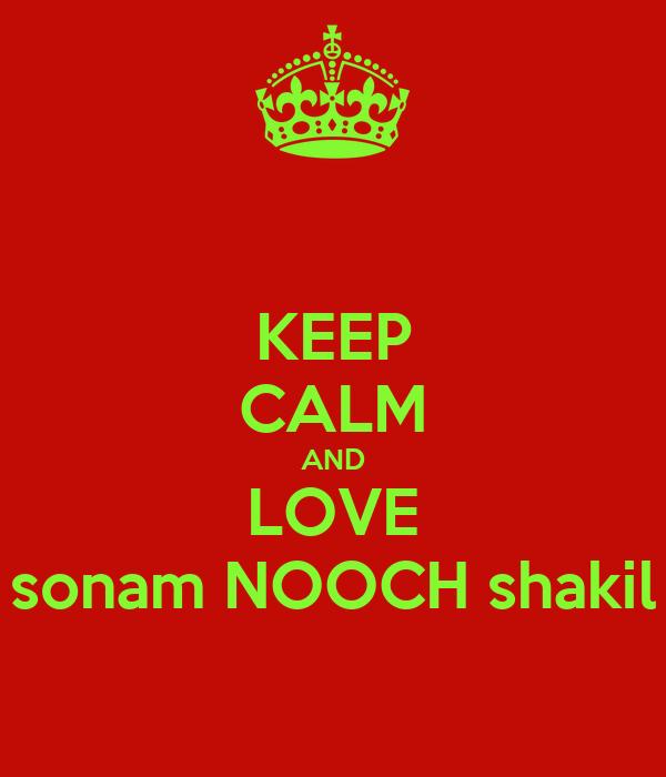 KEEP CALM AND LOVE sonam NOOCH shakil