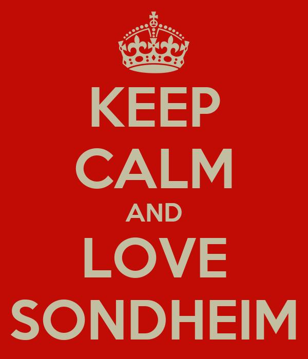 KEEP CALM AND LOVE SONDHEIM