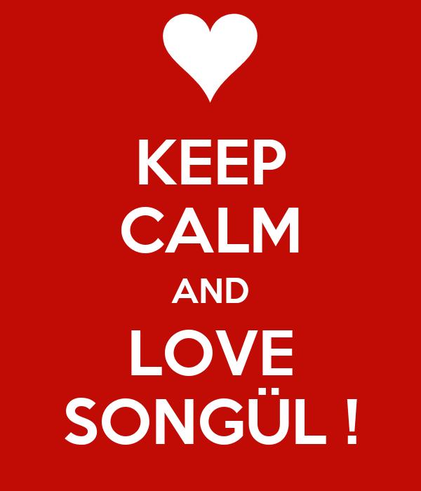 KEEP CALM AND LOVE SONGÜL !