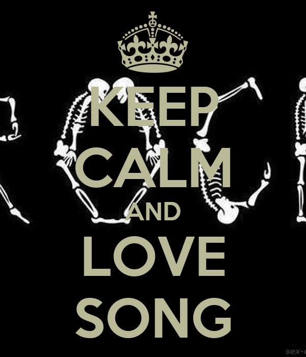 KEEP CALM AND LOVE SONG
