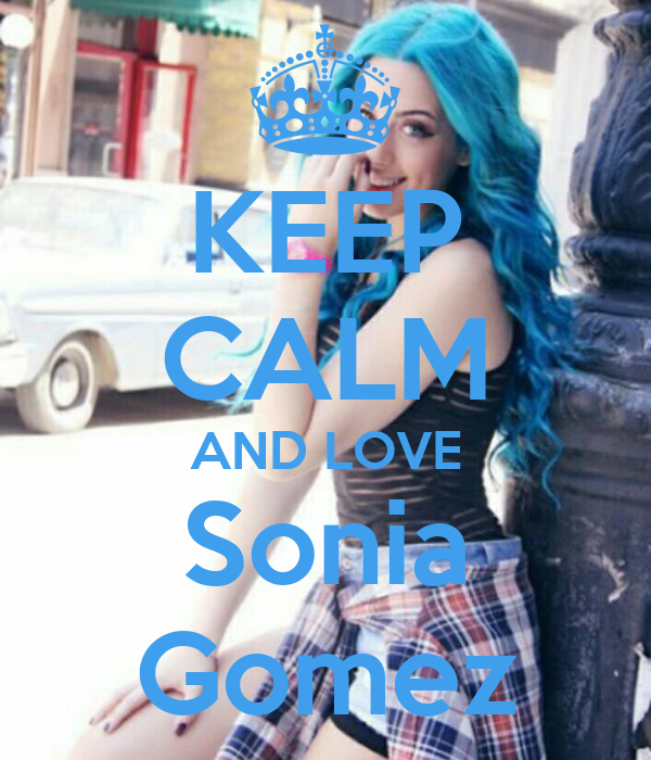 KEEP CALM AND LOVE Sonia Gomez