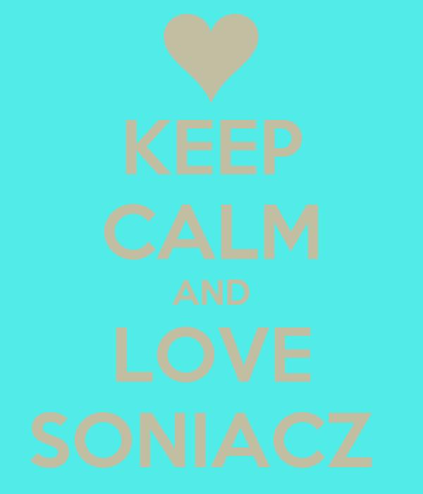 KEEP CALM AND LOVE SONIACZ