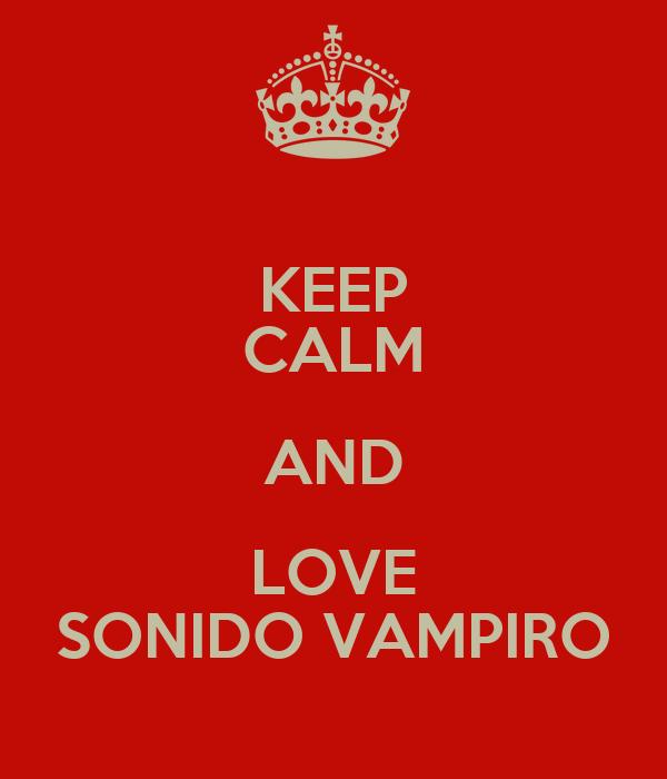 KEEP CALM AND LOVE SONIDO VAMPIRO