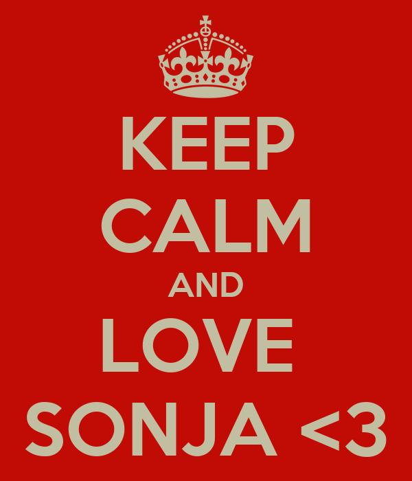 KEEP CALM AND LOVE  SONJA <3