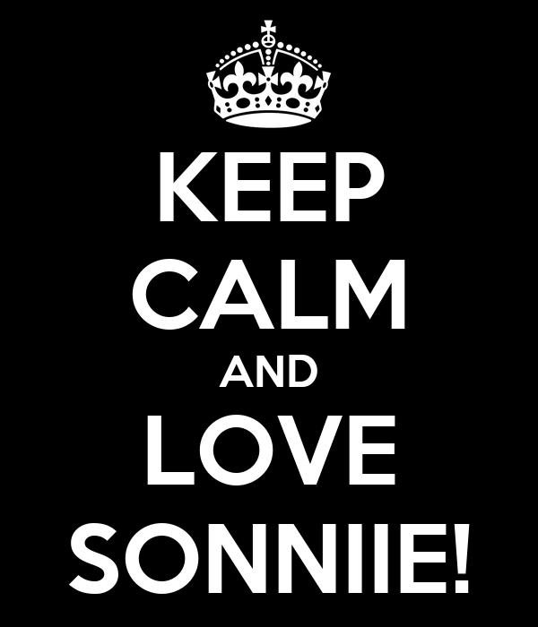 KEEP CALM AND LOVE SONNIIE!