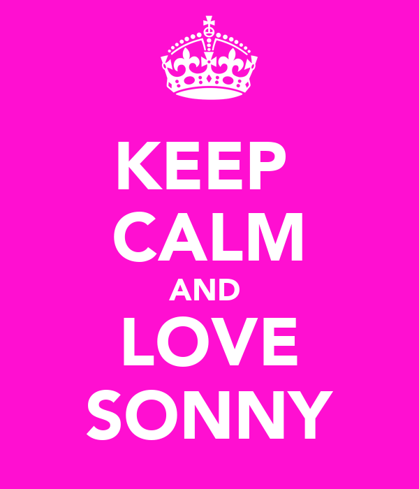KEEP  CALM AND  LOVE SONNY