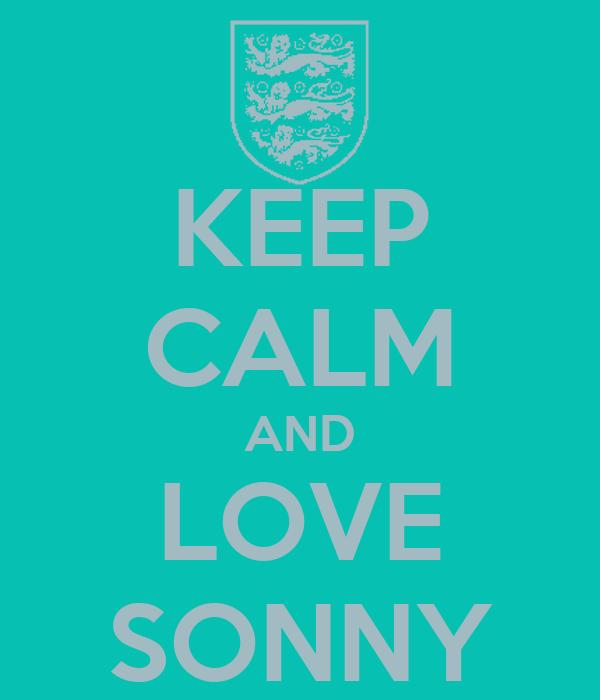 KEEP CALM AND LOVE SONNY