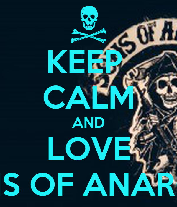 KEEP  CALM AND LOVE SONS OF ANARCHY