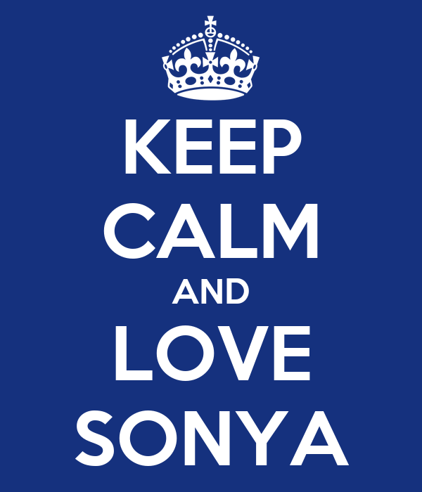 KEEP CALM AND LOVE SONYA