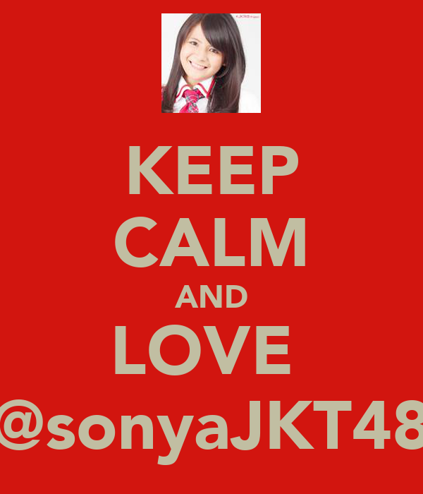 KEEP CALM AND LOVE  @sonyaJKT48