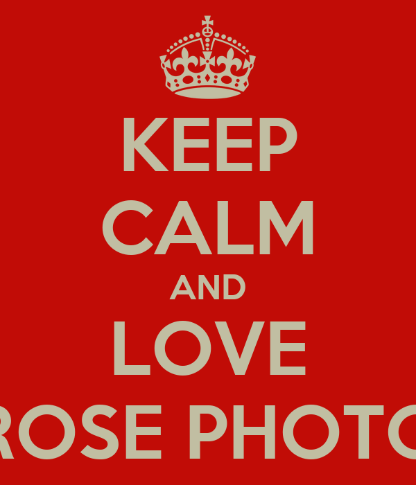 KEEP CALM AND LOVE SOONER ROSE PHOTOGRAPHY