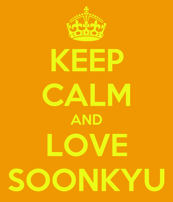 KEEP CALM AND LOVE SOONKYU