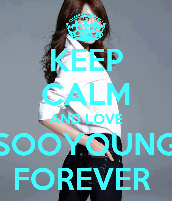 KEEP CALM AND LOVE SOOYOUNG FOREVER
