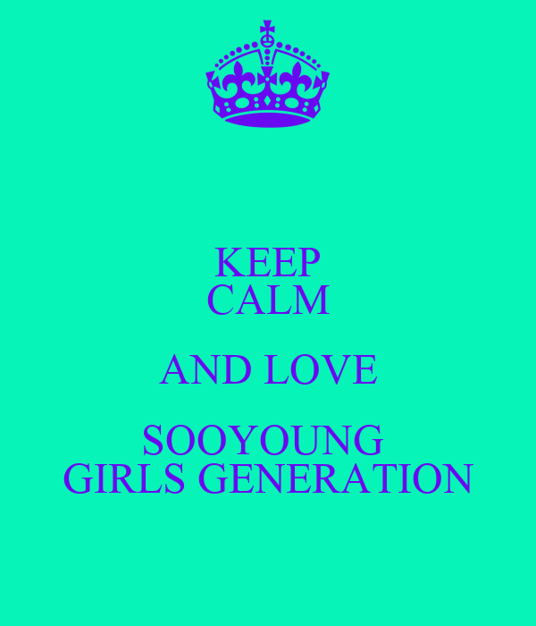 KEEP CALM AND LOVE SOOYOUNG  GIRLS GENERATION