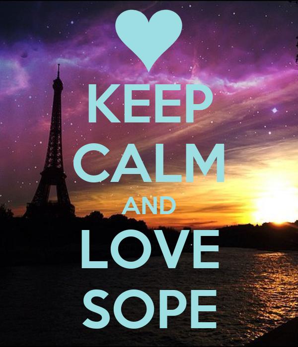 KEEP CALM AND LOVE SOPE