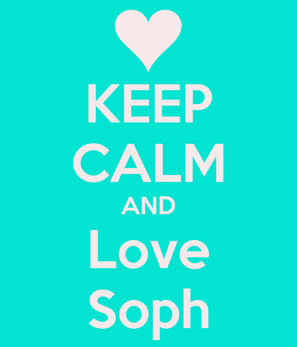KEEP CALM AND Love Soph