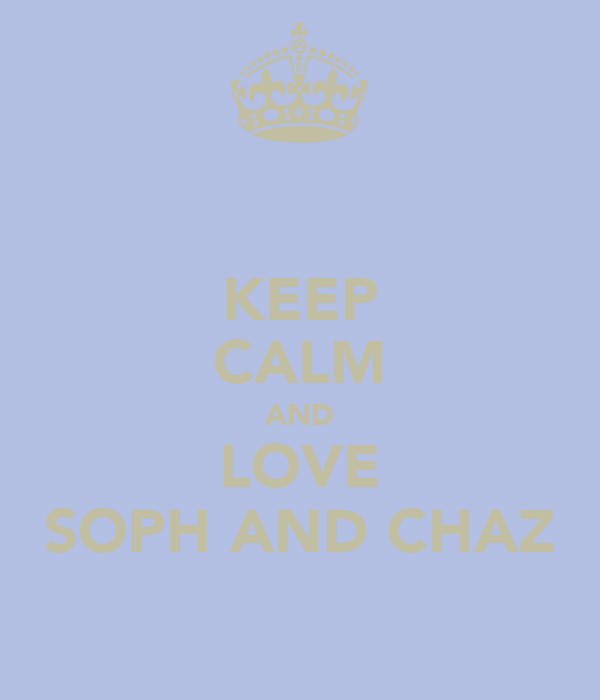 KEEP CALM AND LOVE SOPH AND CHAZ