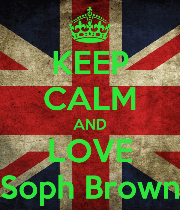 KEEP CALM AND LOVE Soph Brown