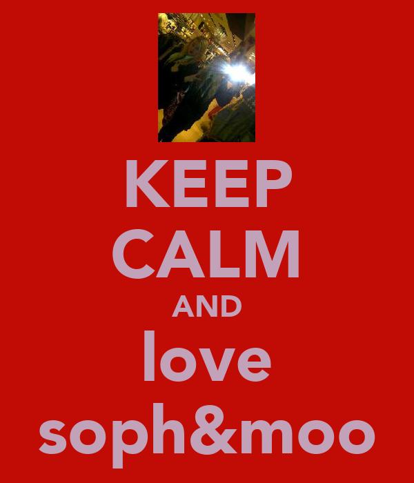 KEEP CALM AND love soph&moo