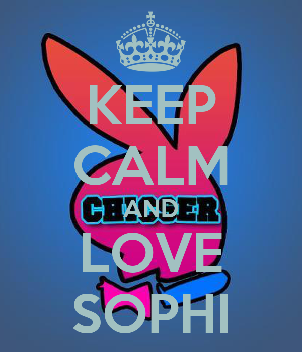 KEEP CALM AND LOVE SOPHI