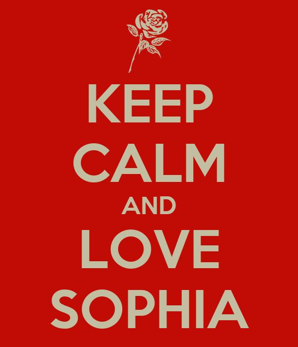KEEP CALM AND LOVE SOPHIA