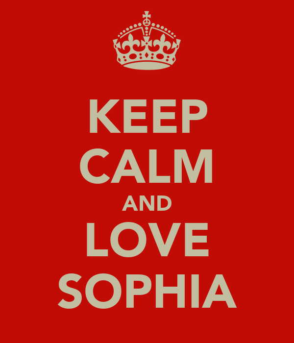 KEEP CALM AND LOVE SOPHIA