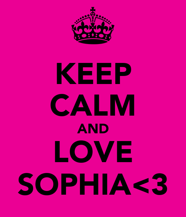 KEEP CALM AND LOVE SOPHIA<3