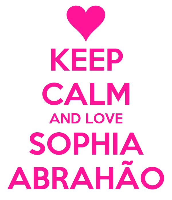 KEEP CALM AND LOVE SOPHIA ABRAHÃO