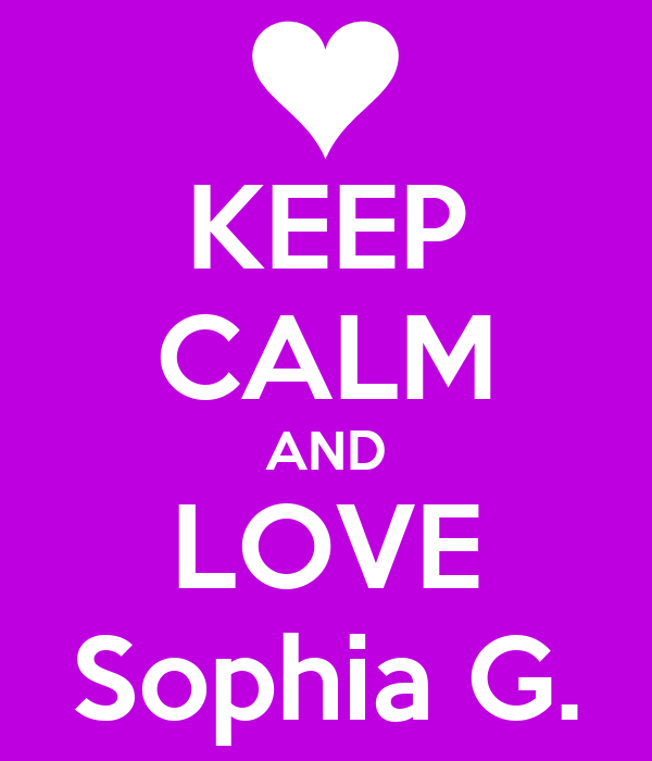 KEEP CALM AND LOVE Sophia G.