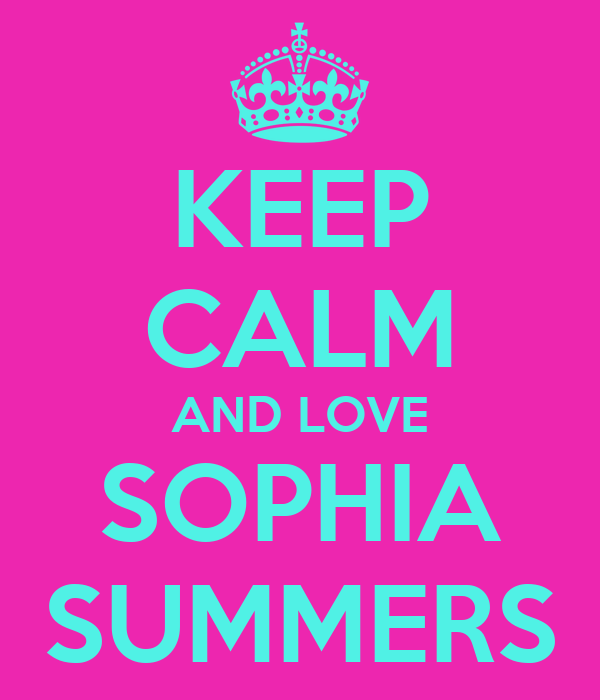 KEEP CALM AND LOVE SOPHIA SUMMERS