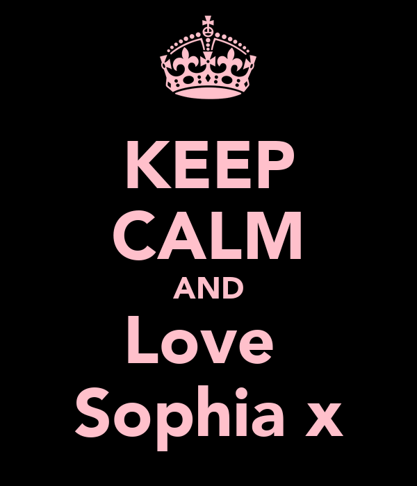 KEEP CALM AND Love  Sophia x