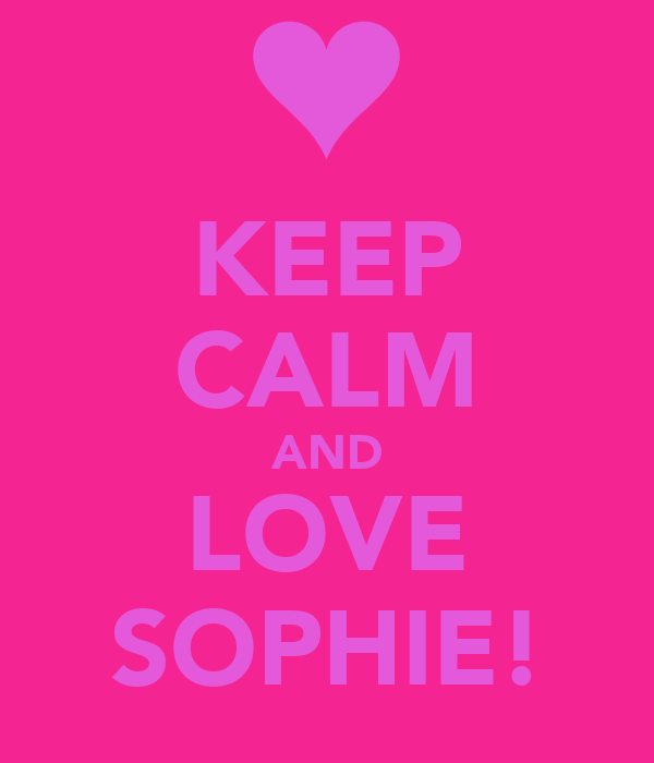 KEEP CALM AND LOVE SOPHIE!