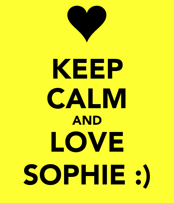 KEEP CALM AND LOVE SOPHIE :)