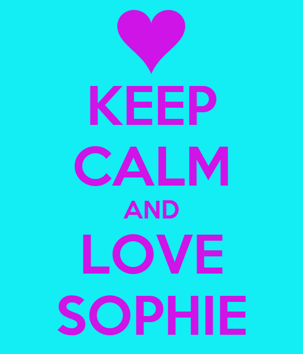 KEEP CALM AND LOVE SOPHIE