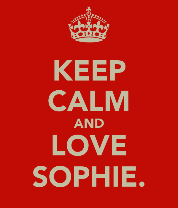 KEEP CALM AND LOVE SOPHIE.