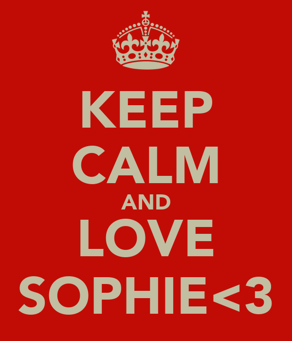 KEEP CALM AND LOVE SOPHIE<3